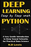 Deep Learning Step by Step with Python: A Very Gentle Introduction to Deep Neural Networks for Practical Data Science (Eng...