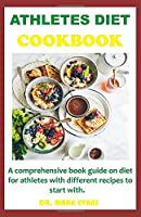 ATHLETES DIET COOKBOOK: A comprehensive book guide on diet for with different recipes to start with