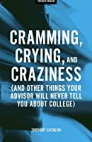 Cramming, Crying, and Craziness: And Other Things Your Advisor Will Never Tell You About College