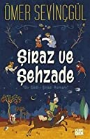 Siraz ve Sehzade: Bir Sadi-i Sirazi Romani
