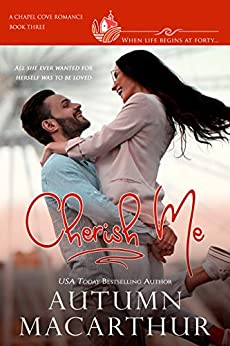 Cherish Me: A clean, sweet, faith-filled small-town romance, where life begins at forty (Chapel Cove Romances Book 3) by [Macarthur, Autumn, Chapel Cove Romances, Verde, Alexa, Ueckermann, Marion]
