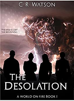The Desolation: A World on Fire Book 1 by [Watson, C.R.]