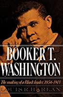 Booker T. Washington: The Making of a Black Leader, 1856-1901 (Galaxy Book: 428)