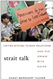 Strait Talk: United States-Taiwan Relations and the Crisis with China by Nancy Bernkopf Tucker(2011-03-18)
