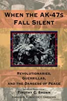 When the Ak-47s Fall Silent: Revolutionaries, Guerrillas, and the Dangers of Peace