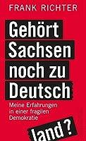 Gehoert Sachsen noch zu Deutschland?: Meine Erfahrungen in einer fragilen Demokratie