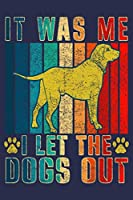 It was Me I Let the Dogs Out: Funny Journal For Dog Lover