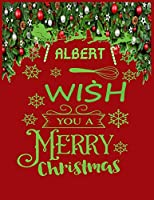 ALBERT wish you a merry christmas: A Creative Holiday Coloring, Drawing, Word Search, Maze, Crosswords, Matching, Color by Number,Recipes and Word Scramble  Activities Book for Boys and Girls Ages 6, 7, 8, 9,10, 11 and 12 Years