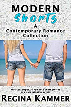 Modern Shorts: A Contemporary Romance Collection by [Kammer, Regina]