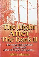 Light After the Dark II: 6 More True Stories of Triumph After All Hope Gone