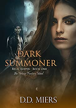 Dark Summoner - An Urban Fantasy Novel: A New-Adult Fantasy Series (The Relic Keeper Book 1) by [Miers, D.D.]