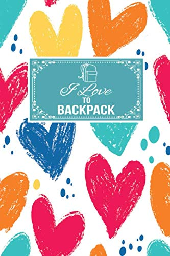I Love To Backpack: Gift Lined Journal Notebook To Write In