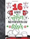 16 Warm Wishes And Marshmallow Kisses: Hot Chocolate Mug For Teen Boys And Girls Age 16 Years Old - A Writing Journal To Doodle And Write In - Blank Lined Journaling Diary For Kids