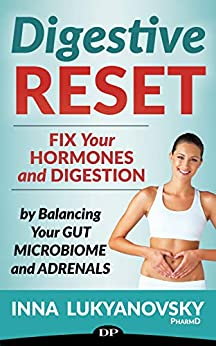 Digestive Reset: Fix Your Hormones and Digestion by Balancing Your Gut Microbiome and Adrenals by [Lukyanovsky PharmD, Inna]