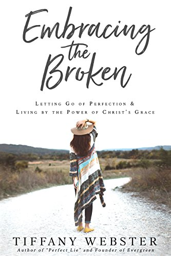 Embracing the Broken: Letting Go of Perfection and Living by the Power of Christ's Grace