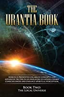 The Urantia Book: Book Two, The Local Universe: New Edition, single column formatting, larger and easier to read fonts, cream paper