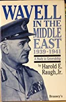 Wavell in the Middle East 1939-1941: A Study in Generalship