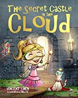 The Secret Castle in the Cloud: A Children's Book about Technology and the Power of Kindness