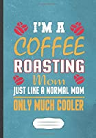 I'm a Coffee Roasting Mom Just Like a Normal Mom Only Much Cooler: Coffee Blank Lined Notebook/ Journal, Writer Practical Record. Dad Mom Anniversay Gift. Thoughts Creative Writing Logbook. Fashionable Vintage Look 110 Pages B5