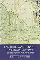 Landlords and Tenants in Britain, 1440-1660: Tawney's Agrarian Problem Revisited (People, Markets, Goods: Economies and Societies in History)