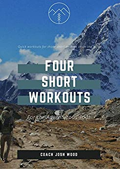 Four Short Workouts: For the Adventurous Soul by [Wood, Coach Josh]