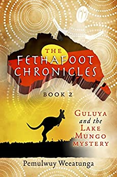 The Fethafoot Chronicles: Guluya and the Lake Mungo Mystery by [Weeatunga, Pemulwuy]