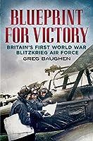 Blueprint for Victory: Britain's First World War Blitzkrieg Air Force
