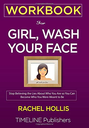 Download WORKBOOK For Girl, Wash Your Face: Stop Believing the Lies About Who You Are so You Can Become Who You Were Meant to Be Rachel Hollis 1951161041