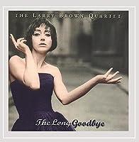 The Long Goodbye (Larry Brown Quartet)
