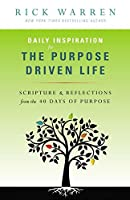 Daily Inspiration for the Purpose Driven Life: Scriptures & Reflections from the 40 Days of Purpose