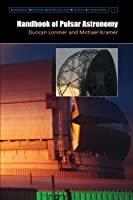 Handbook of Pulsar Astronomy (Cambridge Observing Handbooks for Research Astronomers)