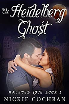 The Heidelberg Ghost: A Sweet Paranormal Romance (Haunted Love Book 1) by [Cochran, Nickie]