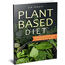 Plant Based Diet: Quick and Easy Plant Based Recipes for Your Health