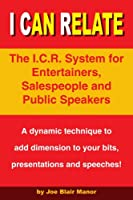 I Can Relate: The I.c.r. System for Entertainers, Salespeople And Public Speakers