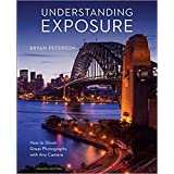 Understanding Exposure, Fourth Edition: How to Shoot Great Photographs with Any Camera [Paperback] Bryan Peterson,