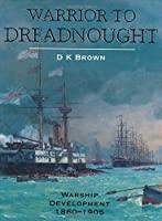Warrior to Dreadnought: Warship Development 1860-1905