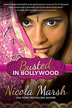 Busted in Bollywood (Bollywood Billionaires, book 1) by [Marsh, Nicola]