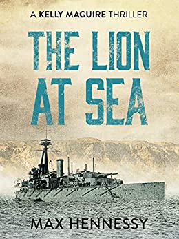 The Lion at Sea (Captain Kelly Maguire Trilogy Book 1) by [Hennessy, Max]