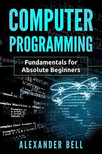 Download Computer Programming: Fundamentals for Absolute Beginners 1075569982