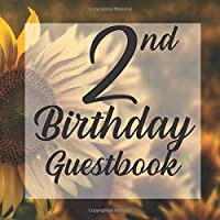2nd Birthday Guest Book: Sunflower Floral Nature Summer Garden Themed - Second Party Baby Anniversary Event Celebration Keepsake Book - Family Friend Sign in Write Name, Advice Wish Message Comment Prediction - W/ Gift Recorder Tracker Log & Picture Space