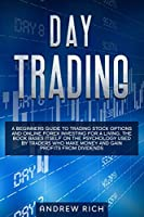DAY TRADING: A BEGINNERS GUIDE TO TRADING STOCK OPTIONS AND ONLINE FOREX INVESTING FOR A LIVING. THE BOOK BASES ITSELF ON THE PSYCHOLOGY USED BY TRADERS WHO MAKE MONEY AND GAIN PROFITS FROM DIVIDENDS.