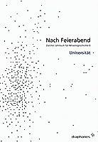 Nach Feierabend: Zuercher Jahrbuch fuer Wissensgeschichte 6. Universitaet