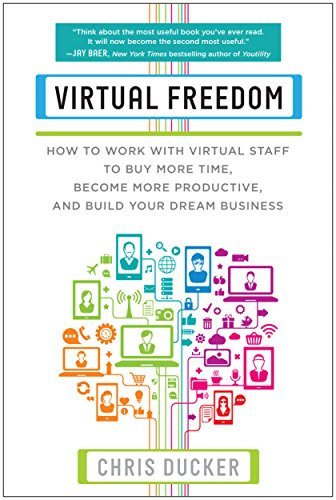 Download Virtual Freedom: How to Work with Virtual Staff to Buy More Time, Become More Productive, and Build Your Dream Business 1939529743