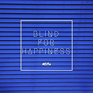 Blind for Happiness