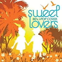 SWEET LOVERS 80's J-POP COVER