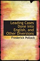 Leading Cases Done into English, and Other Diversions