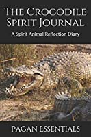 The Crocodile Spirit Journal: A Spirit Animal Reflection Diary