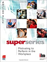 Motivating to Perform in the Workplace (Institute of Learning & Management Super Series)
