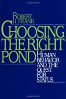 Choosing the Right Pond: Human Behavior and the Quest for Status [並行輸入品]