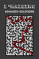 I'MAZEING: 60 MAZES + SOLUTIONS FOR KIDS TO ENJOY WHILE LEARNING CHALLENGING SKILLS